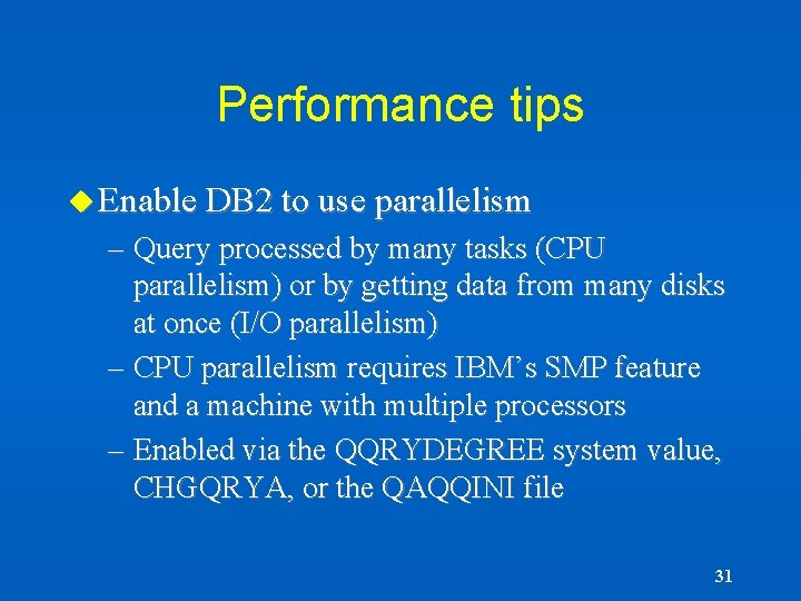 Performance tips u Enable DB 2 to use parallelism – Query processed by many
