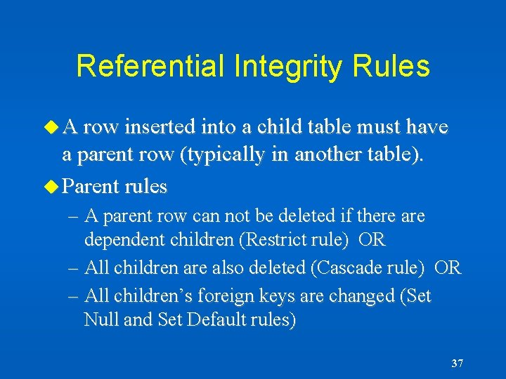 Referential Integrity Rules u A row inserted into a child table must have a
