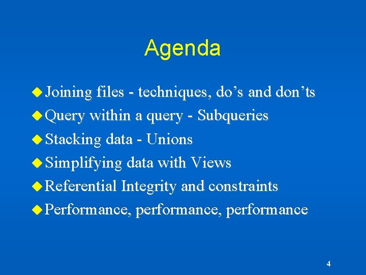 Agenda u Joining files - techniques, do's and don'ts u Query within a query