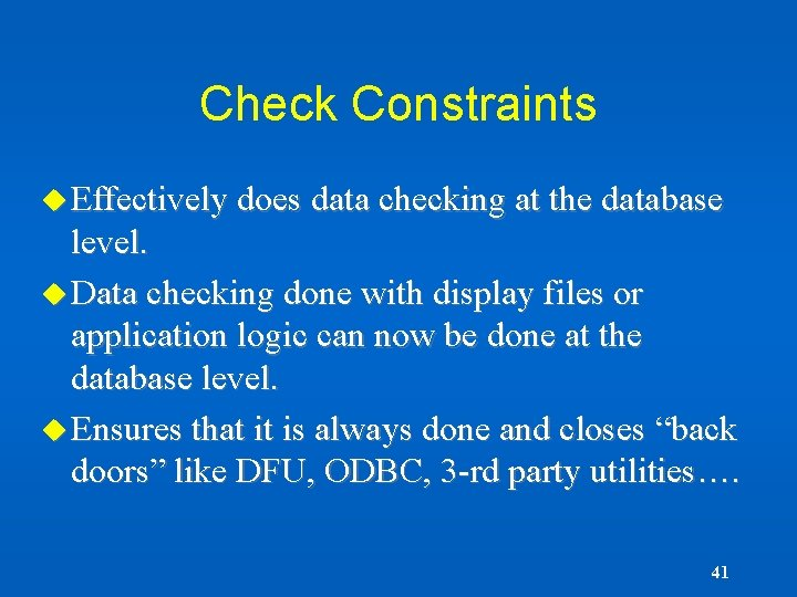 Check Constraints u Effectively does data checking at the database level. u Data checking