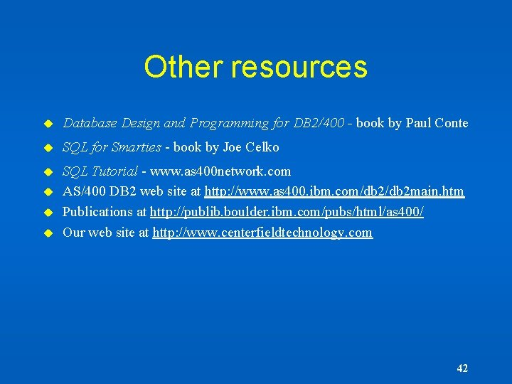 Other resources u Database Design and Programming for DB 2/400 - book by Paul