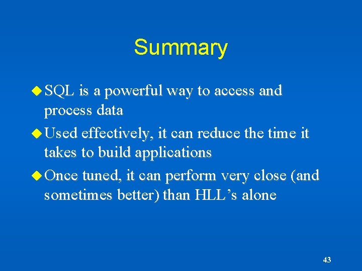Summary u SQL is a powerful way to access and process data u Used