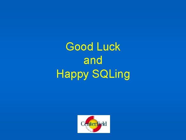 Good Luck and Happy SQLing