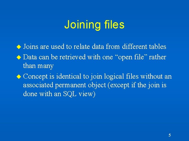 Joining files u Joins are used to relate data from different tables u Data
