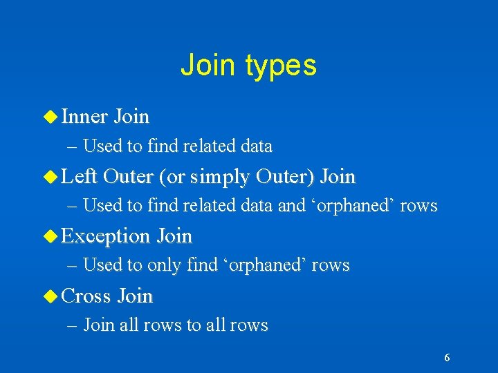Join types u Inner Join – Used to find related data u Left Outer