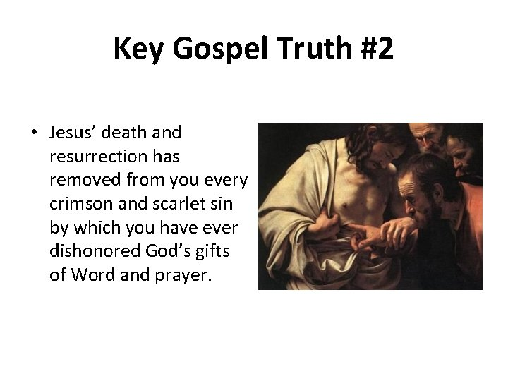 Key Gospel Truth #2 • Jesus' death and resurrection has removed from you every