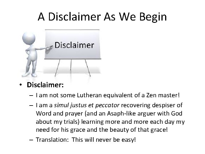A Disclaimer As We Begin • Disclaimer: – I am not some Lutheran equivalent