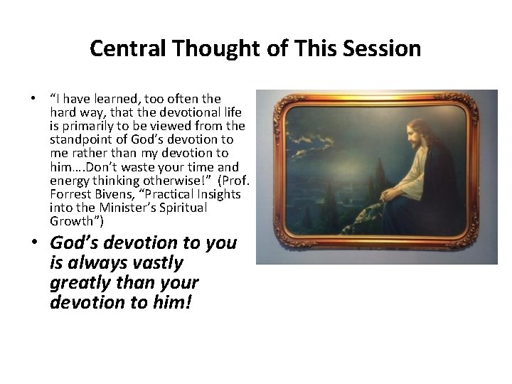 """Central Thought of This Session • """"I have learned, too often the hard way,"""