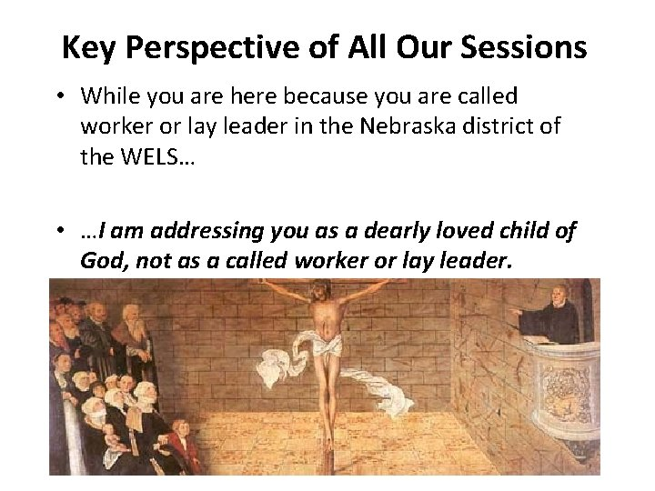 Key Perspective of All Our Sessions • While you are here because you are