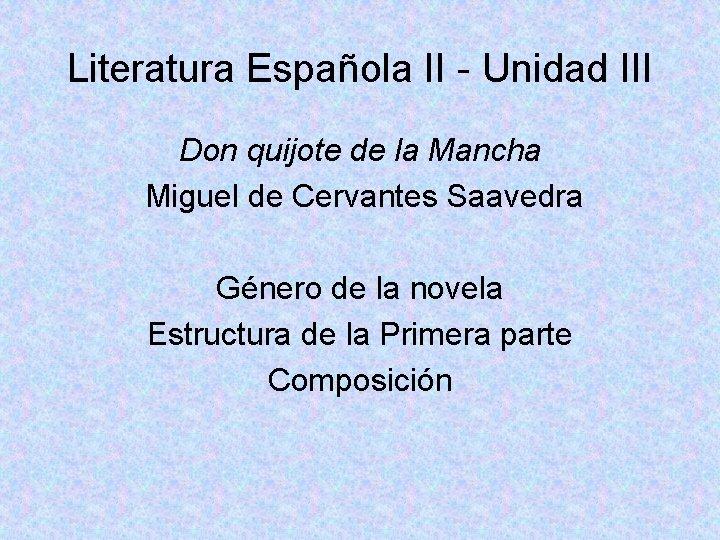 Literatura Española II - Unidad III Don quijote de la Mancha Miguel de Cervantes