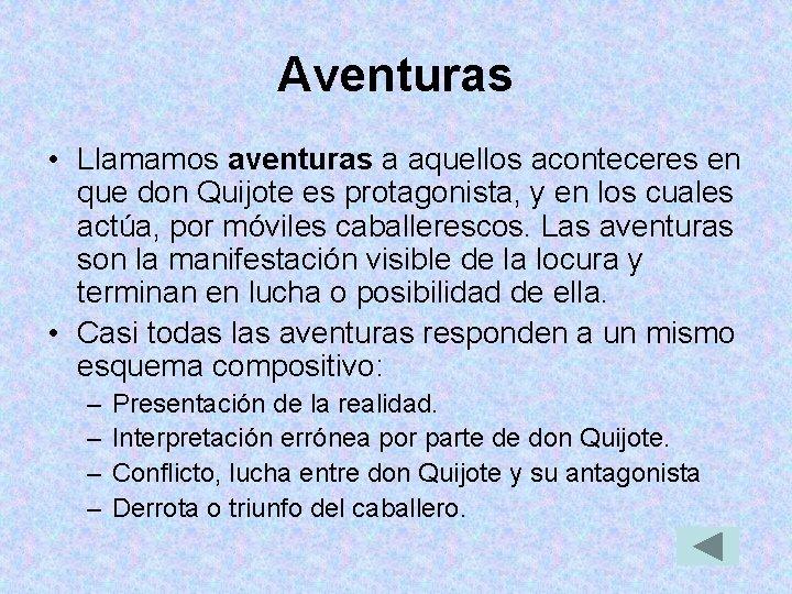 Aventuras • Llamamos aventuras a aquellos aconteceres en que don Quijote es protagonista, y