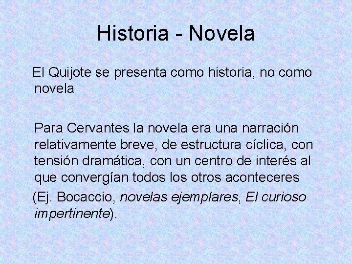Historia - Novela El Quijote se presenta como historia, no como novela Para Cervantes