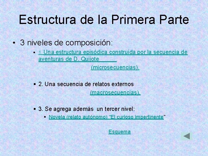 Estructura de la Primera Parte • 3 niveles de composición: § 1. Una estructura
