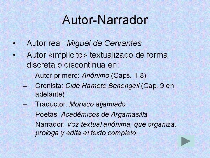 Autor-Narrador • • Autor real: Miguel de Cervantes Autor «implícito» textualizado de forma discreta