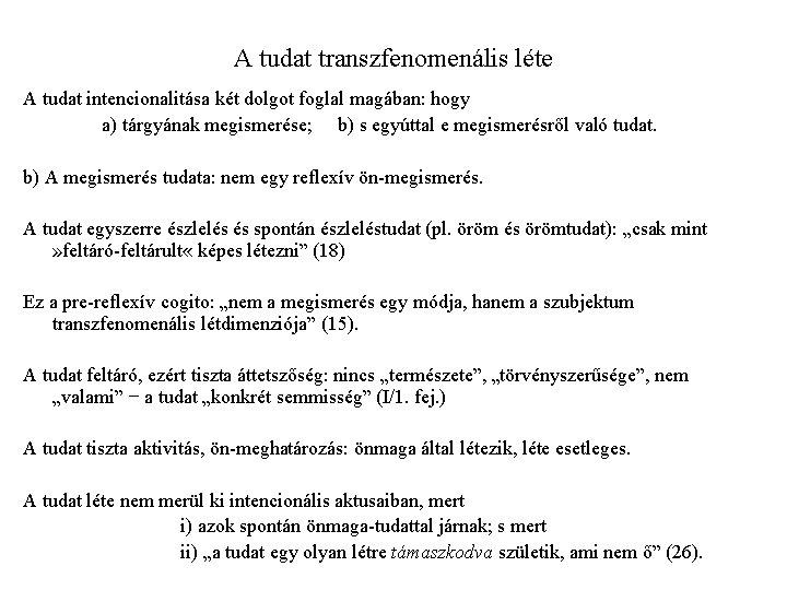 A tudat transzfenomenális léte A tudat intencionalitása két dolgot foglal magában: hogy a) tárgyának