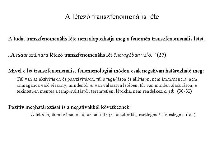 A létező transzfenomenális léte A tudat transzfenomenális léte nem alapozhatja meg a fenomén transzfenomenális