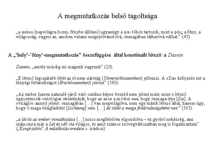 """A megmutatkozás belső tagoltsága """"a φαίνω [napvilágra hozni, fénybe állítani] ugyanúgy a φα- tőhöz"""