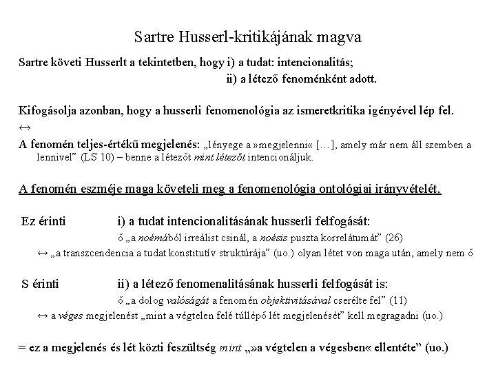 Sartre Husserl-kritikájának magva Sartre követi Husserlt a tekintetben, hogy i) a tudat: intencionalitás; ii)