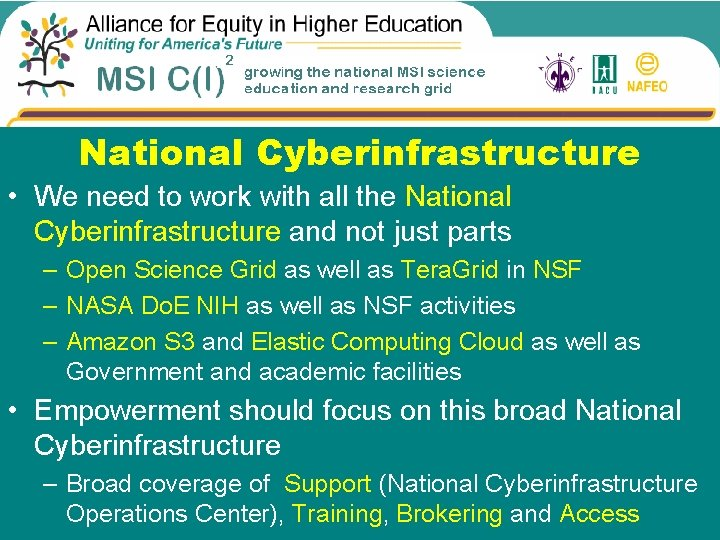 National Cyberinfrastructure • We need to work with all the National Cyberinfrastructure and not