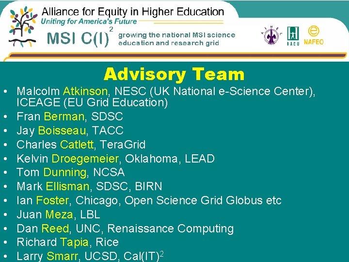 Advisory Team • Malcolm Atkinson, NESC (UK National e-Science Center), ICEAGE (EU Grid Education)