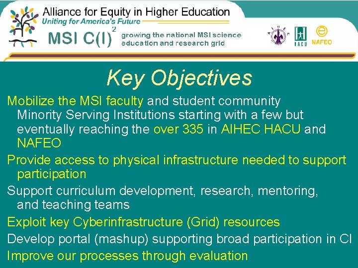 Key Objectives Mobilize the MSI faculty and student community Minority Serving Institutions starting with