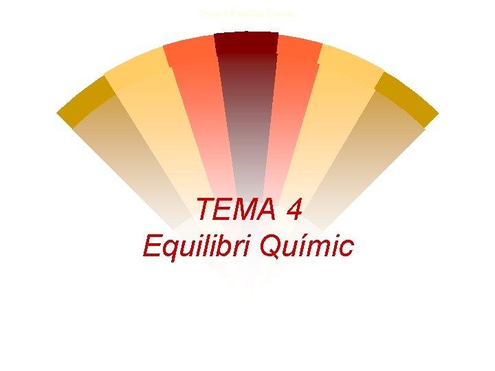 Tema 4 Equilibri Quimic TEMA 4 Equilibri Químic