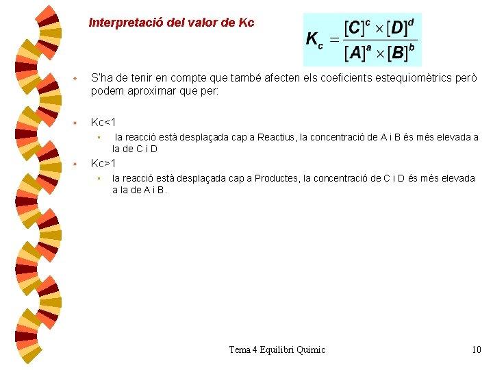 Interpretació del valor de Kc w S'ha de tenir en compte que també afecten