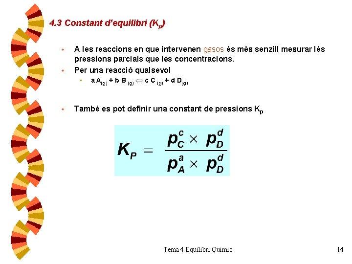 4. 3 Constant d'equilibri (Kp) w w A les reaccions en que intervenen gasos