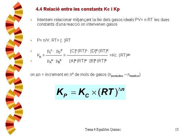 4. 4 Relació entre les constants Kc i Kp w Intentem relacionar mitjançant la