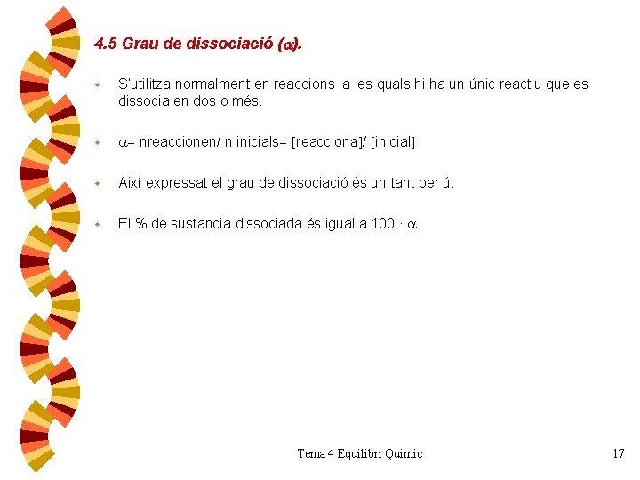 4. 5 Grau de dissociació ( ). w S'utilitza normalment en reaccions a les