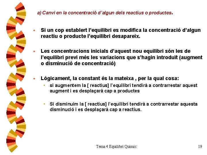 a) Canvi en la concentració d'algun dels reactius o productes . w Si un