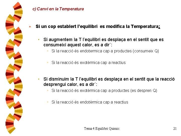 c) Canvi en la Temperatura w Si un cop establert l'equilibri es modifica la