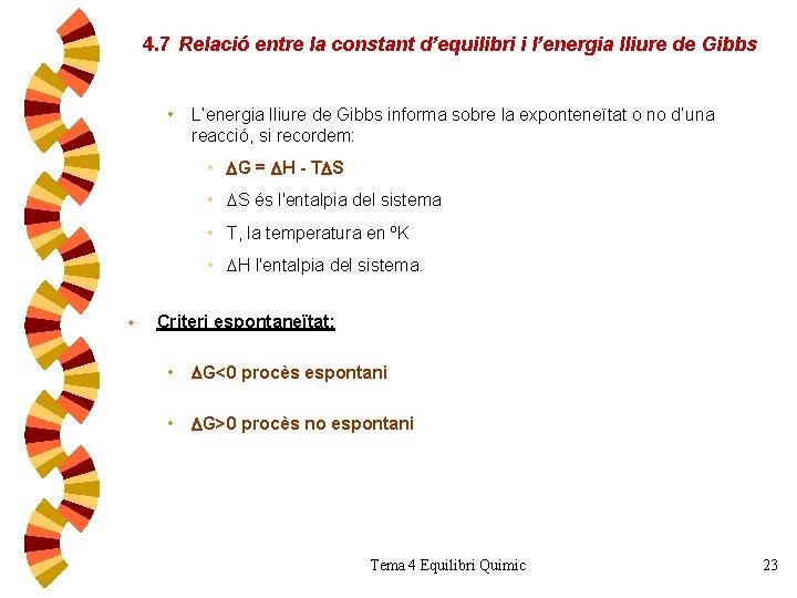 4. 7 Relació entre la constant d'equilibri i l'energia lliure de Gibbs • L'energia