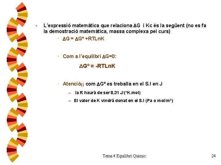 w L'expressió matemàtica que relaciona G i Kc és la següent (no es fa