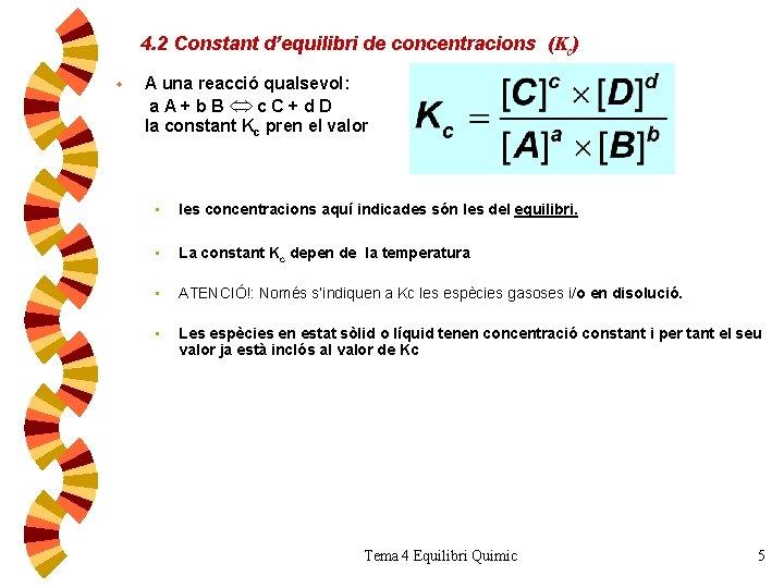 4. 2 Constant d'equilibri de concentracions (Kc) w A una reacció qualsevol: a. A+b.