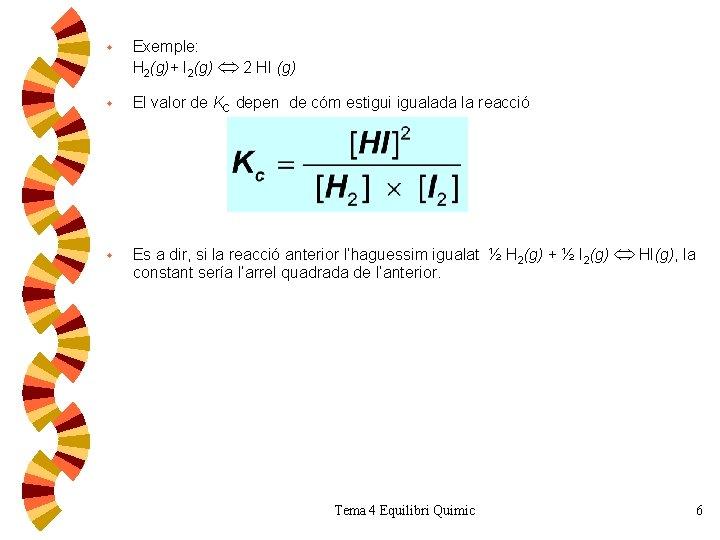 w Exemple: H 2(g)+ I 2(g) 2 HI (g) w El valor de KC