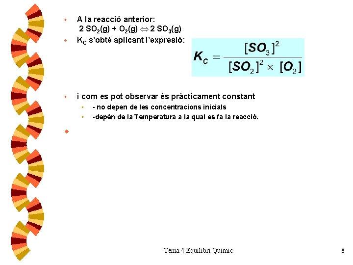 w A la reacció anterior: 2 SO 2(g) + O 2(g) 2 SO 3(g)