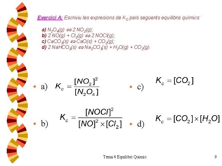 Exercici A: Escriviu les expresions de KC pels següents equilibris químics: a) N 2