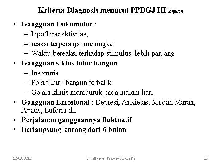 Kriteria Diagnosis menurut PPDGJ III lanjutan • Gangguan Psikomotor : – hipo/hiperaktivitas, – reaksi