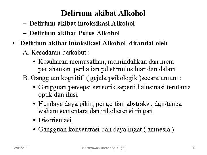 Delirium akibat Alkohol – Delirium akibat intoksikasi Alkohol – Delirium akibat Putus Alkohol •