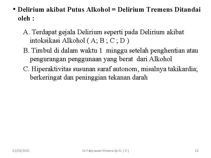 • Delirium akibat Putus Alkohol = Delirium Tremens Ditandai oleh : A. Terdapat