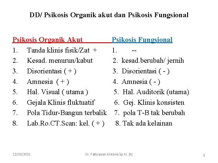 DD/ Psikosis Organik akut dan Psikosis Fungsional Psikosis Organik Akut 1. Tanda klinis fisik/Zat