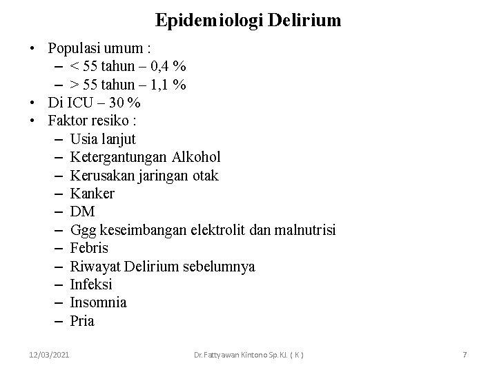 Epidemiologi Delirium • Populasi umum : – < 55 tahun – 0, 4 %