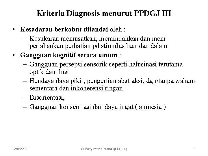 Kriteria Diagnosis menurut PPDGJ III • Kesadaran berkabut ditandai oleh : – Kesukaran memusatkan,