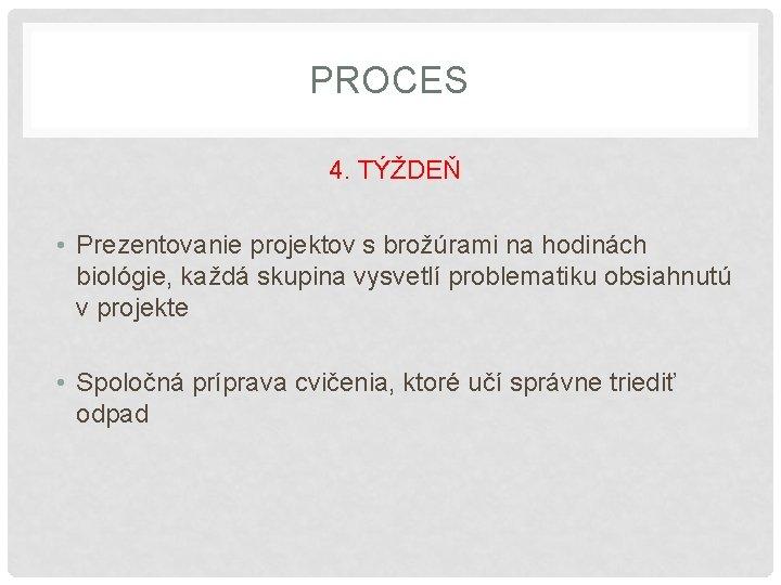 PROCES 4. TÝŽDEŇ • Prezentovanie projektov s brožúrami na hodinách biológie, každá skupina vysvetlí