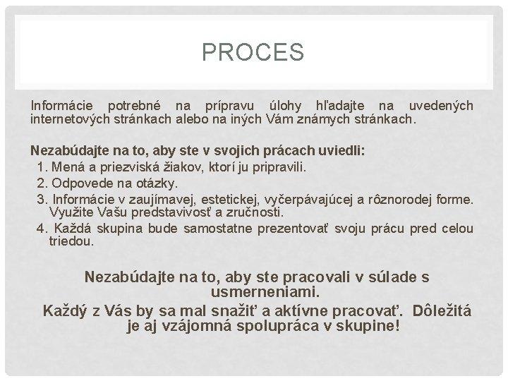 PROCES Informácie potrebné na prípravu úlohy hľadajte na uvedených internetových stránkach alebo na iných