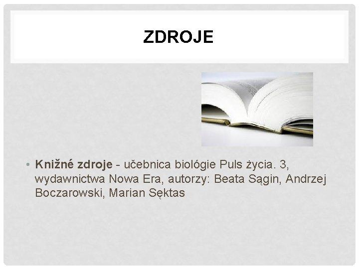 ZDROJE • Knižné zdroje - učebnica biológie Puls życia. 3, wydawnictwa Nowa Era, autorzy: