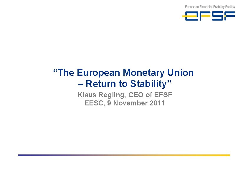 """""""The European Monetary Union – Return to Stability"""" Klaus Regling, CEO of EFSF EESC,"""