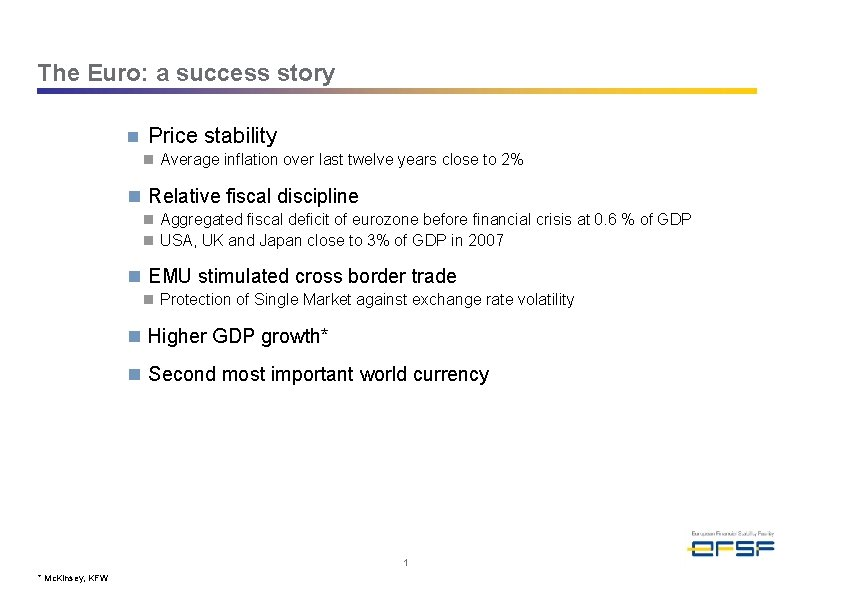 The Euro: a success story n Price stability n Average inflation over last twelve