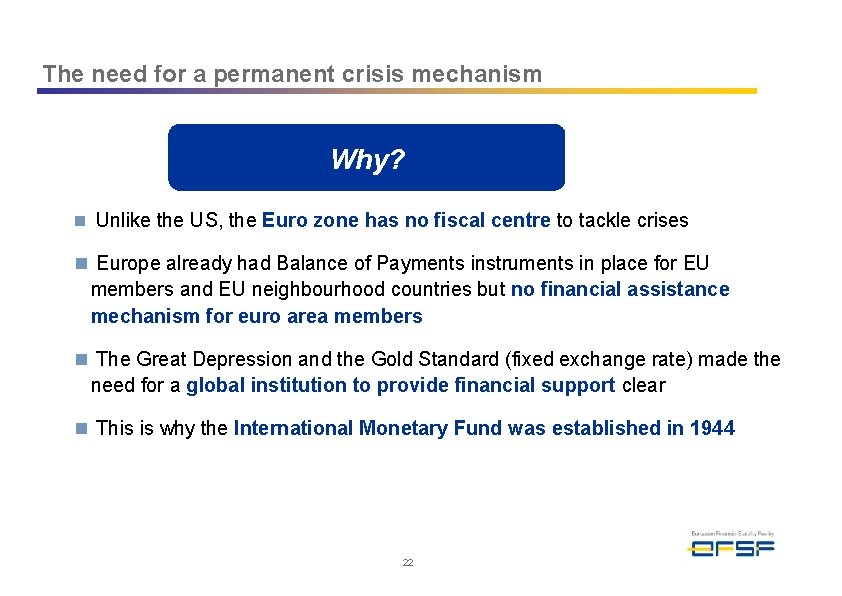 The need for a permanent crisis mechanism Why? n Unlike the US, the Euro